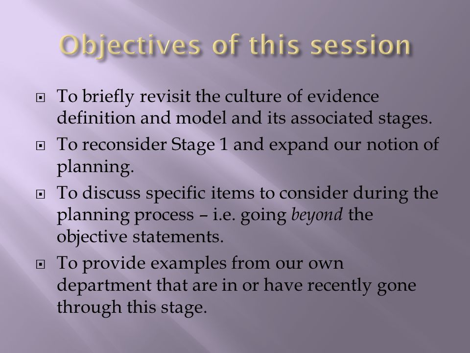  To briefly revisit the culture of evidence definition and model and its associated stages.