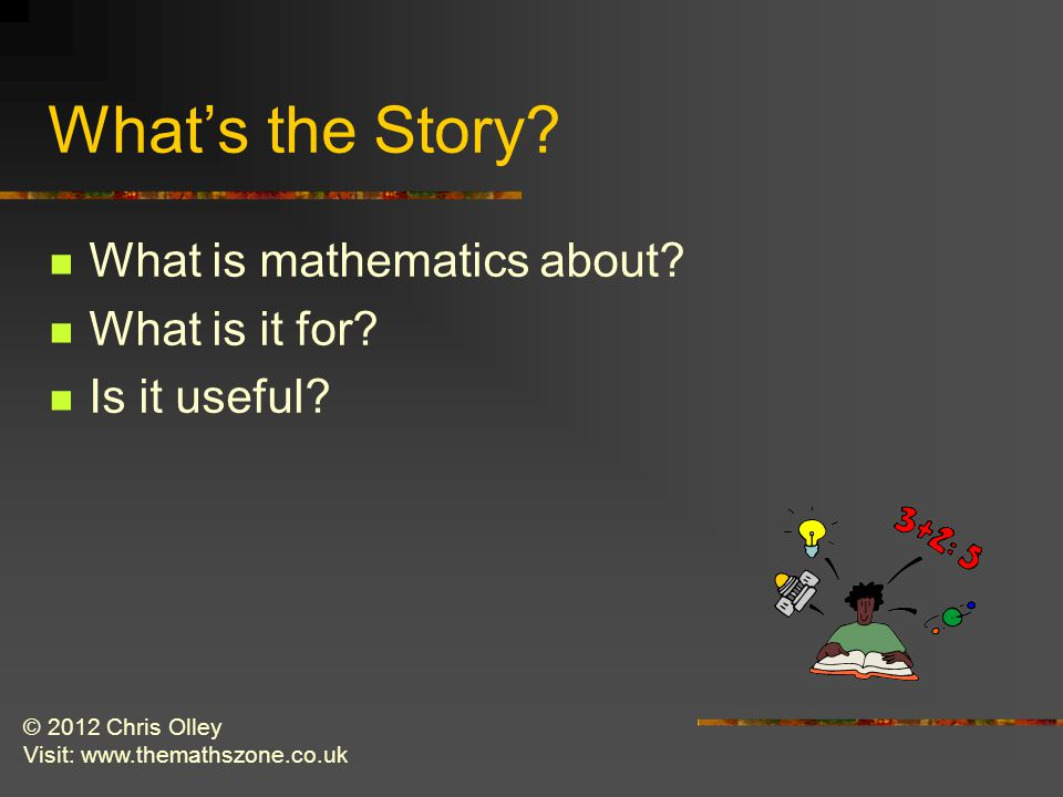 © 2012 Chris Olley Visit: www.themathszone.co.uk What's the Story.