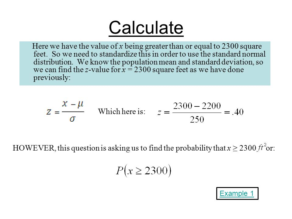 Calculate Here we have the value of x being greater than or equal to 2300 square feet. So we need to standardize this in order to use the standard nor