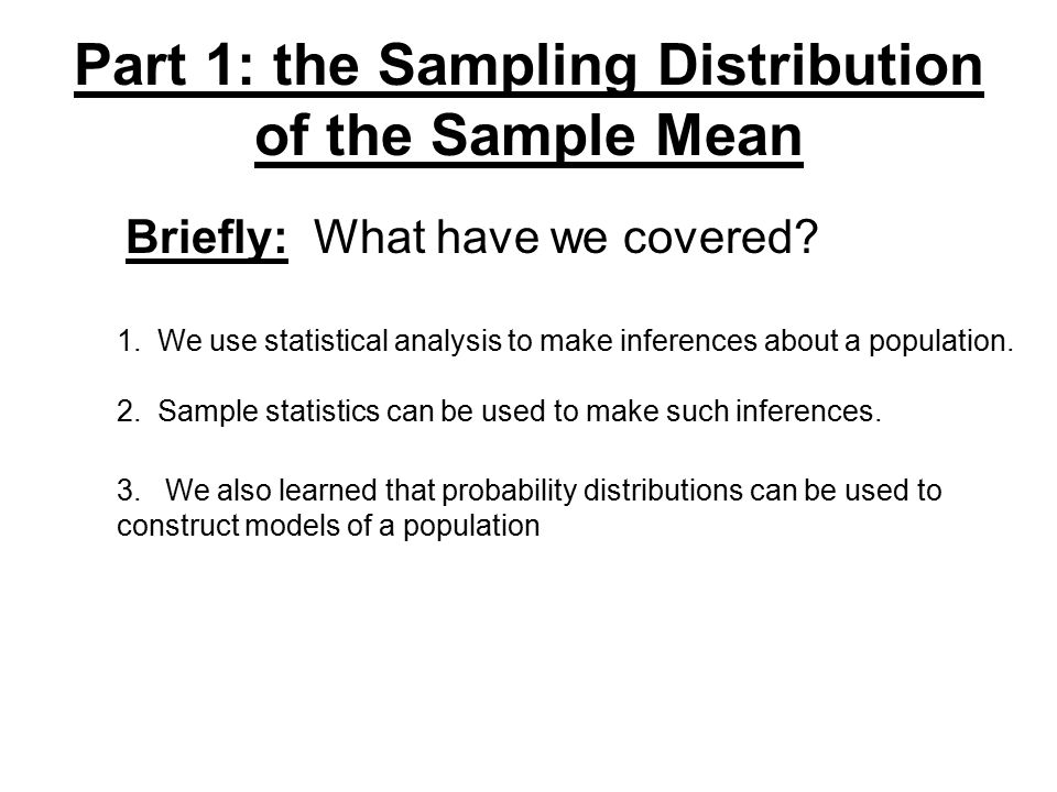 Part 1: the Sampling Distribution of the Sample Mean Briefly: What have we covered.