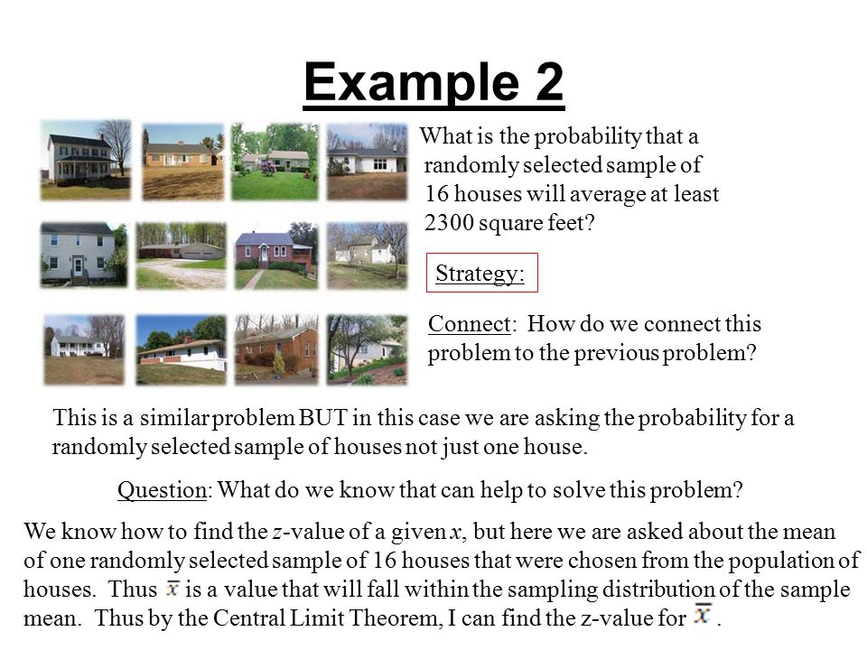 Example 2 What is the probability that a randomly selected sample of 16 houses will average at least 2300 square feet.