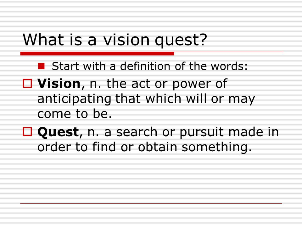 What is a vision quest. Start with a definition of the words:  Vision, n.