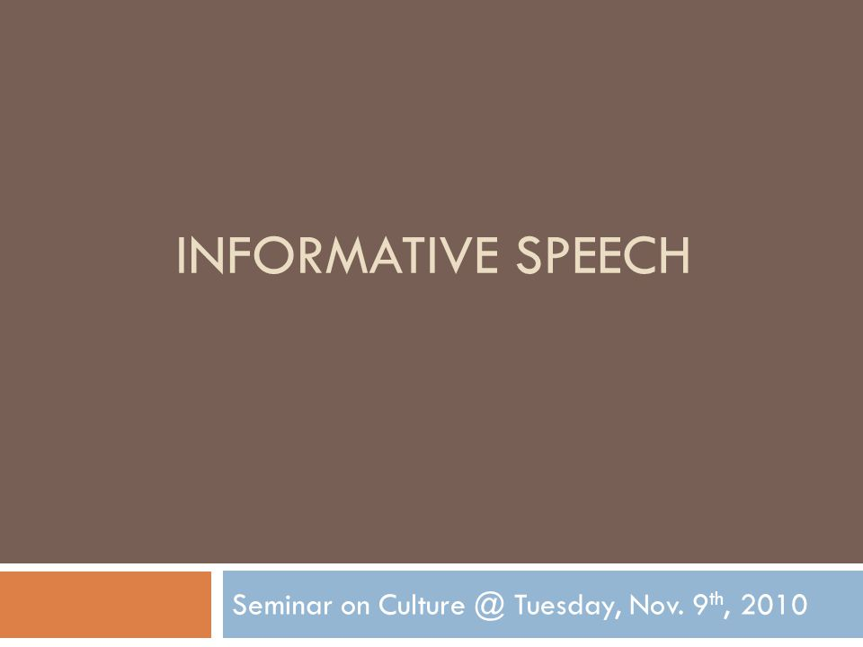 INFORMATIVE SPEECH Seminar on Culture @ Tuesday, Nov. 9 th, 2010