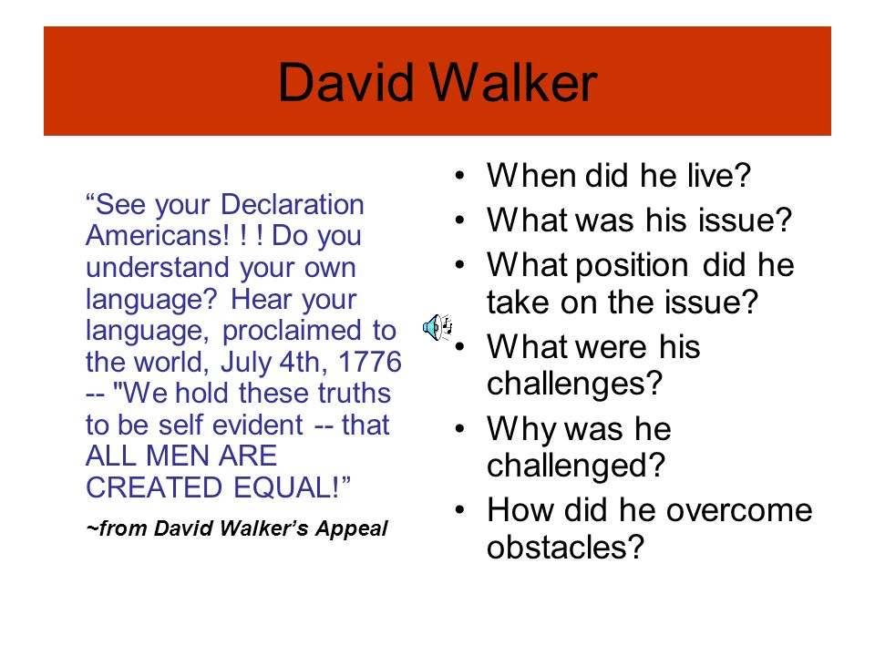 "David Walker ""See your Declaration Americans! ! ! Do you understand your own language? Hear your language, proclaimed to the world, July 4th, 1776 --"