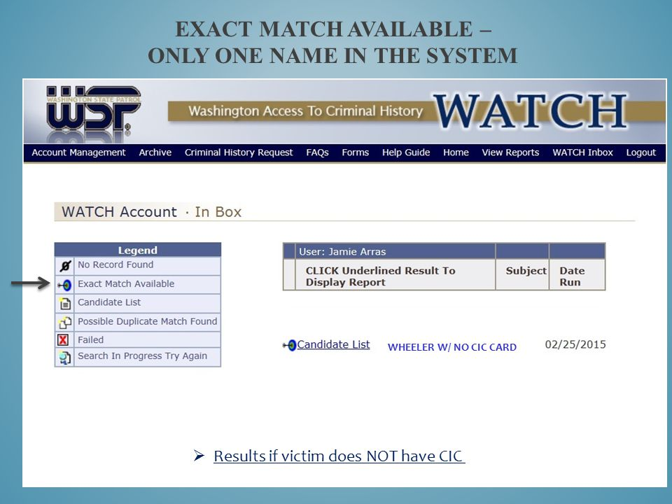 EXACT MATCH AVAILABLE – ONLY ONE NAME IN THE SYSTEM WHEELER W/ NO CIC CARD  Results if victim does NOT have CIC card