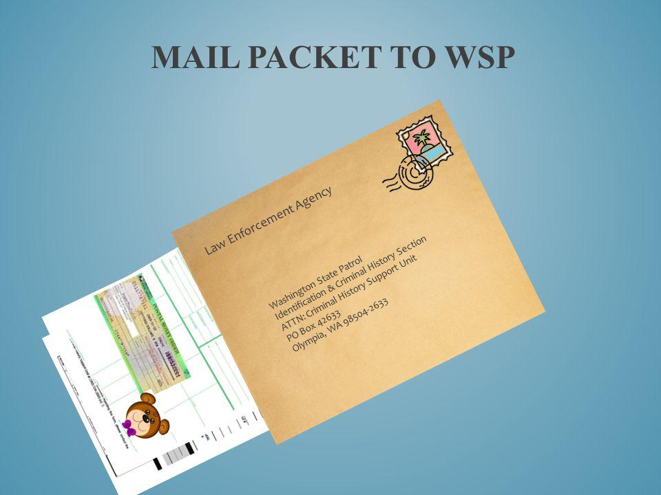 MAIL PACKET TO WSP Washington State Patrol Identification & Criminal History Section ATTN: Criminal History Support Unit PO Box 42633 Olympia, WA 9850