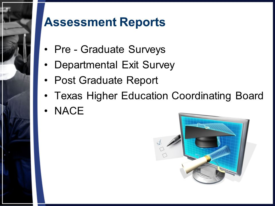 Assessment Reports Pre - Graduate Surveys Departmental Exit Survey Post Graduate Report Texas Higher Education Coordinating Board NACE