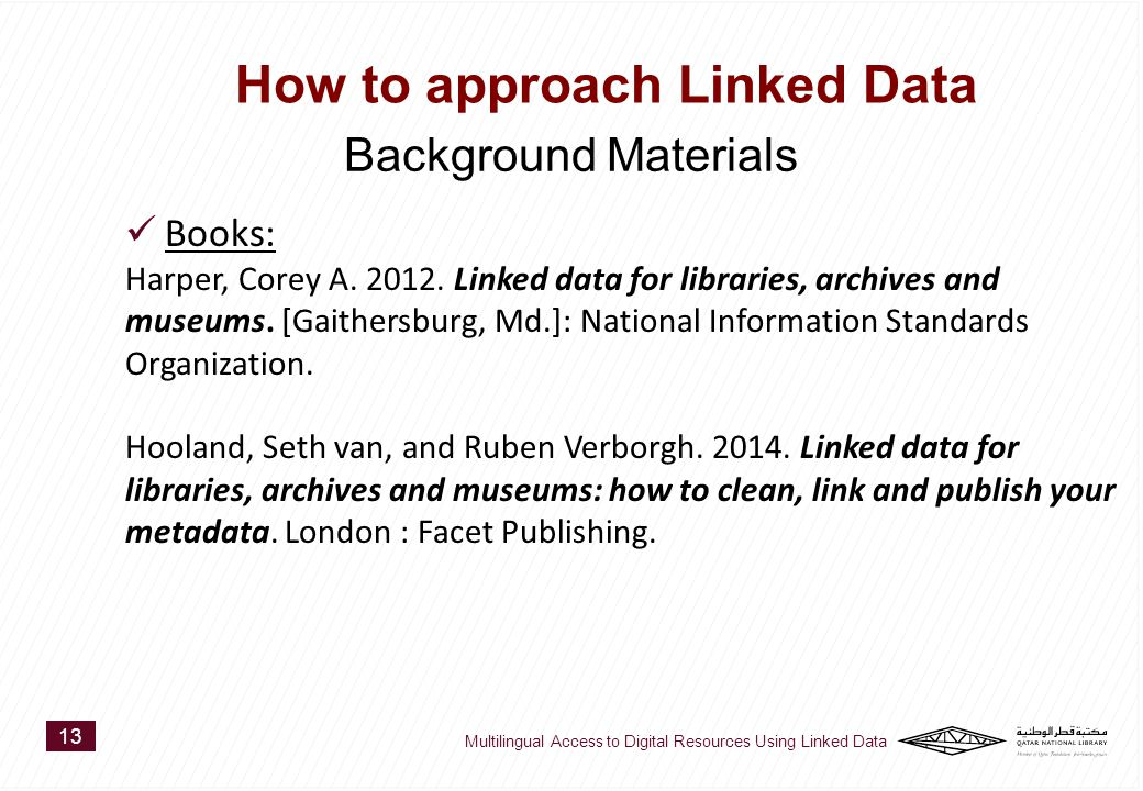 Books: Harper, Corey A. 2012. Linked data for libraries, archives and museums.