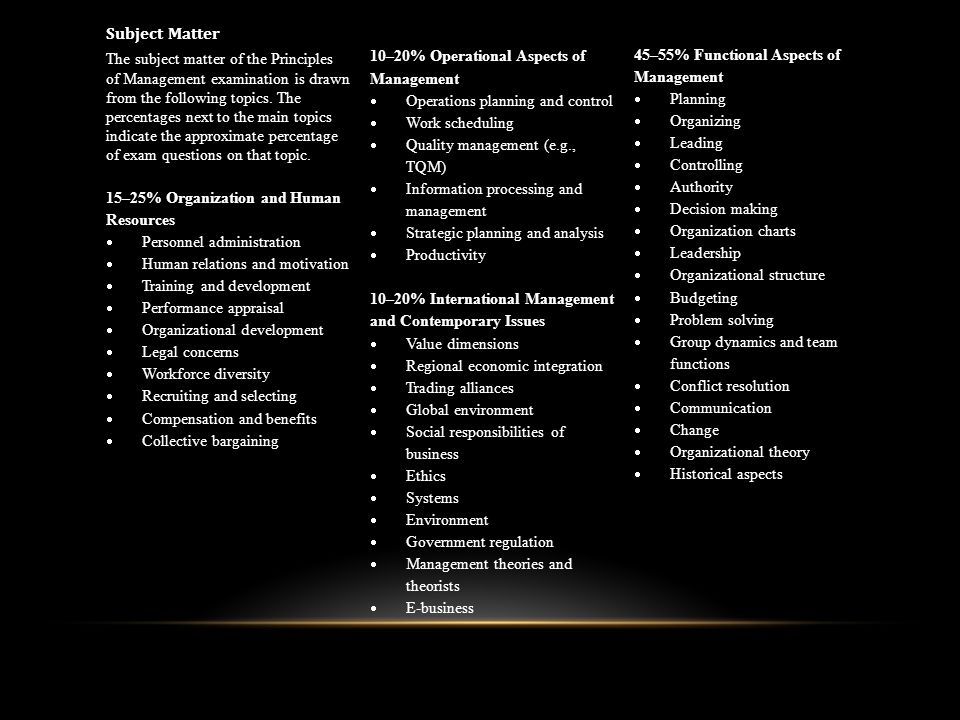 Subject Matter The subject matter of the Principles of Management examination is drawn from the following topics.