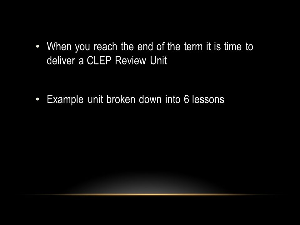 When you reach the end of the term it is time to deliver a CLEP Review Unit Example unit broken down into 6 lessons