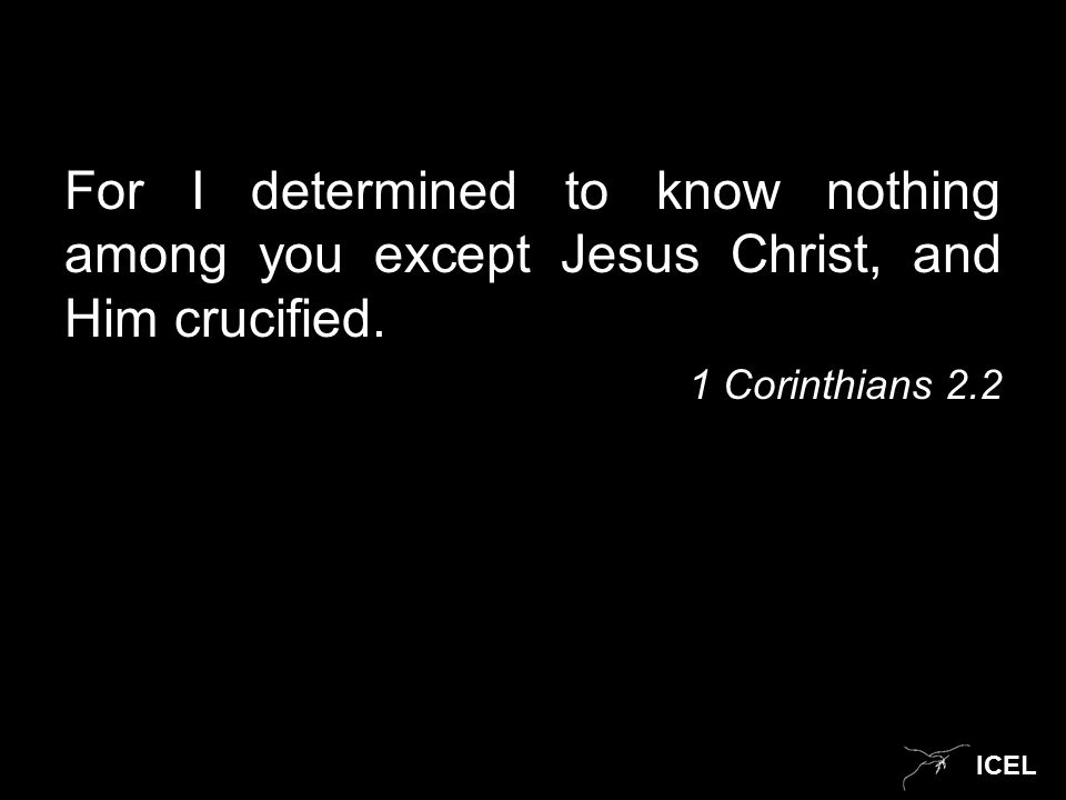 ICEL For I determined to know nothing among you except Jesus Christ, and Him crucified.