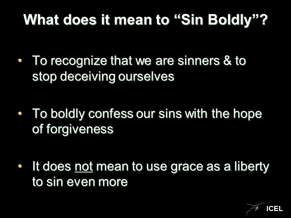 ICEL What does it mean to Sin Boldly .