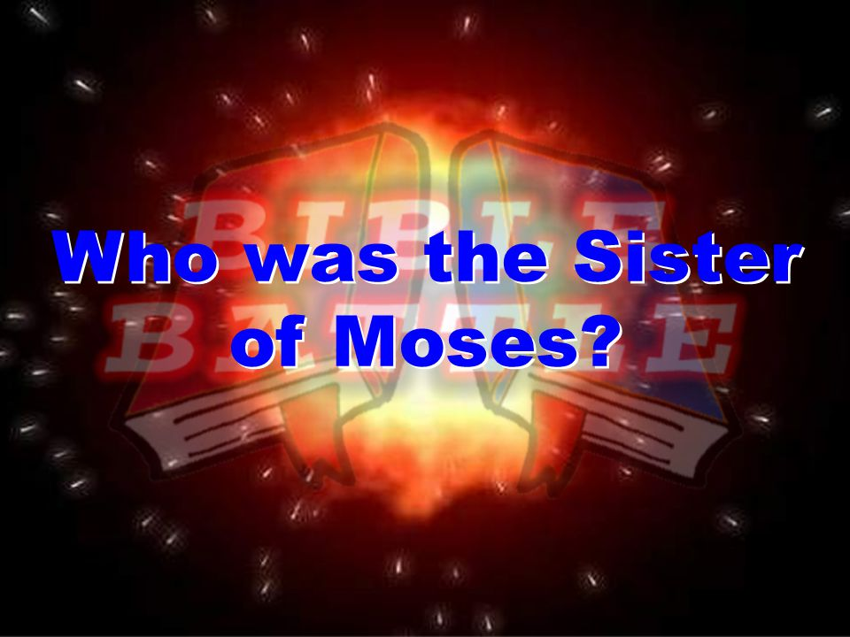 Who was the Sister of Moses Who was the Sister of Moses