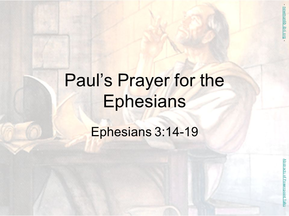 Paul's Prayer for the Ephesians Ephesians 3:14-19 Abstracts of Powerpoint Talks - newmanlib.ibri.org -newmanlib.ibri.org