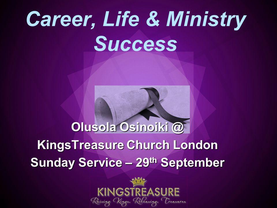 Career, Life & Ministry Success Olusola Osinoiki @ KingsTreasure Church London Sunday Service – 29 th September