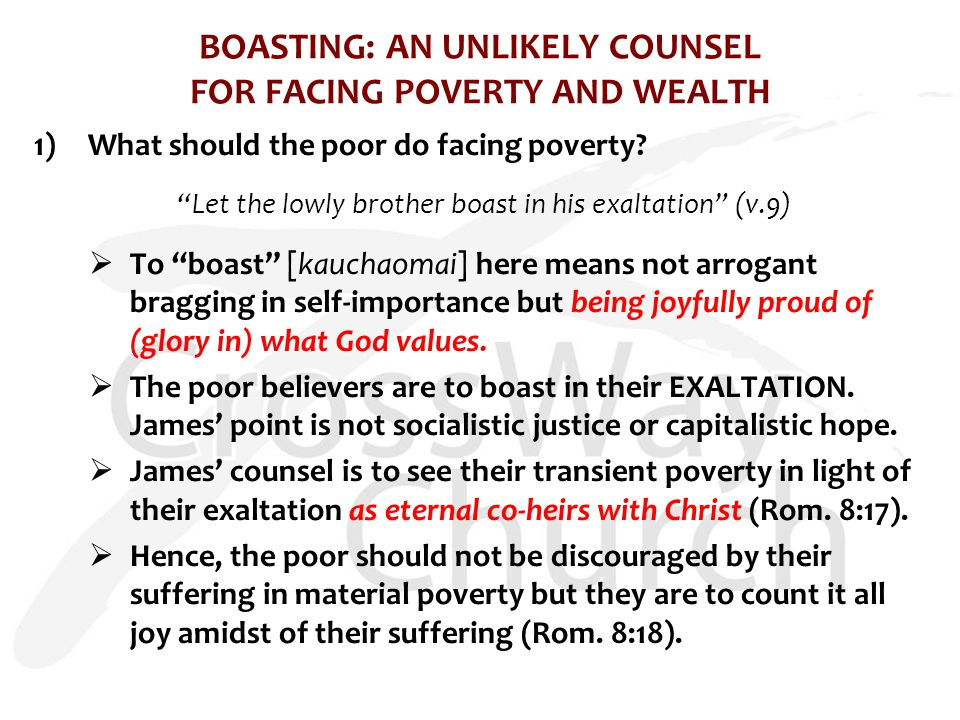 "BOASTING: AN UNLIKELY COUNSEL FOR FACING POVERTY AND WEALTH 1)What should the poor do facing poverty? ""Let the lowly brother boast in his exaltation"""