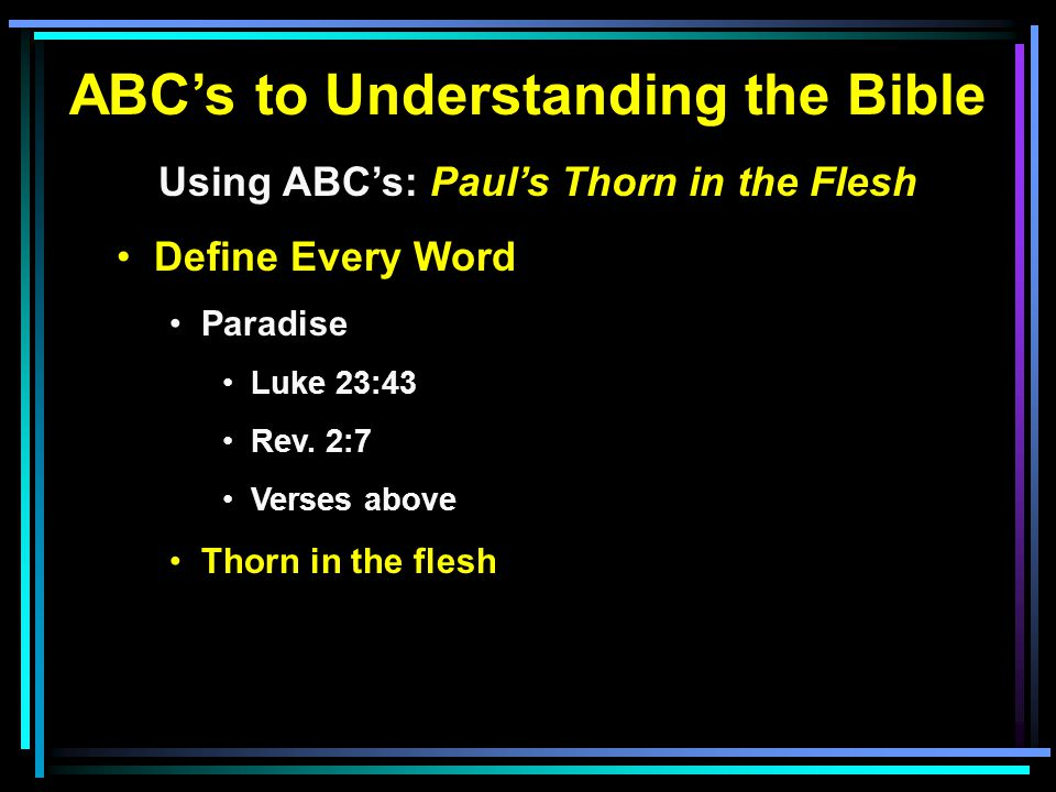 ABC's to Understanding the Bible Using ABC's: Paul's Thorn in the Flesh Define Every Word Paradise Luke 23:43 Rev.