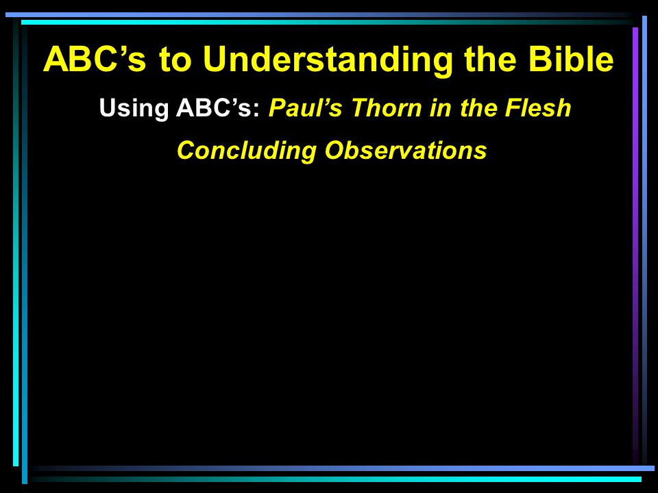 ABC's to Understanding the Bible Using ABC's: Paul's Thorn in the Flesh Concluding Observations