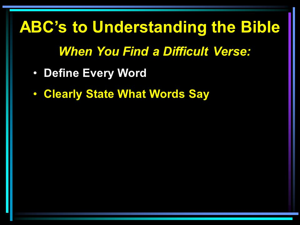 ABC's to Understanding the Bible When You Find a Difficult Verse: Define Every Word Clearly State What Words Say