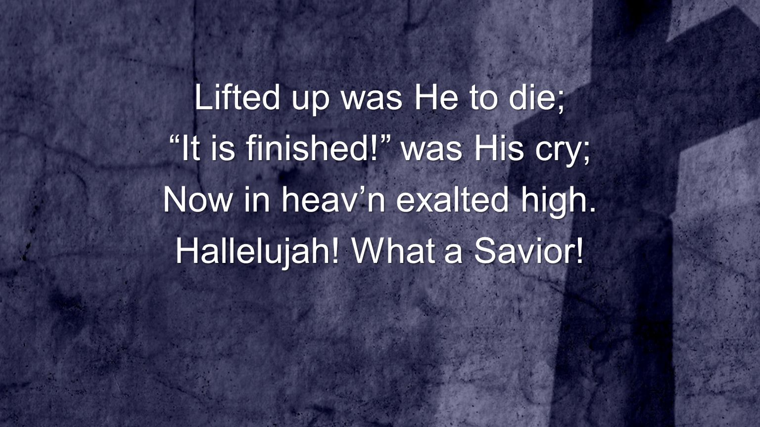 Lifted up was He to die; It is finished! was His cry; Now in heav'n exalted high.