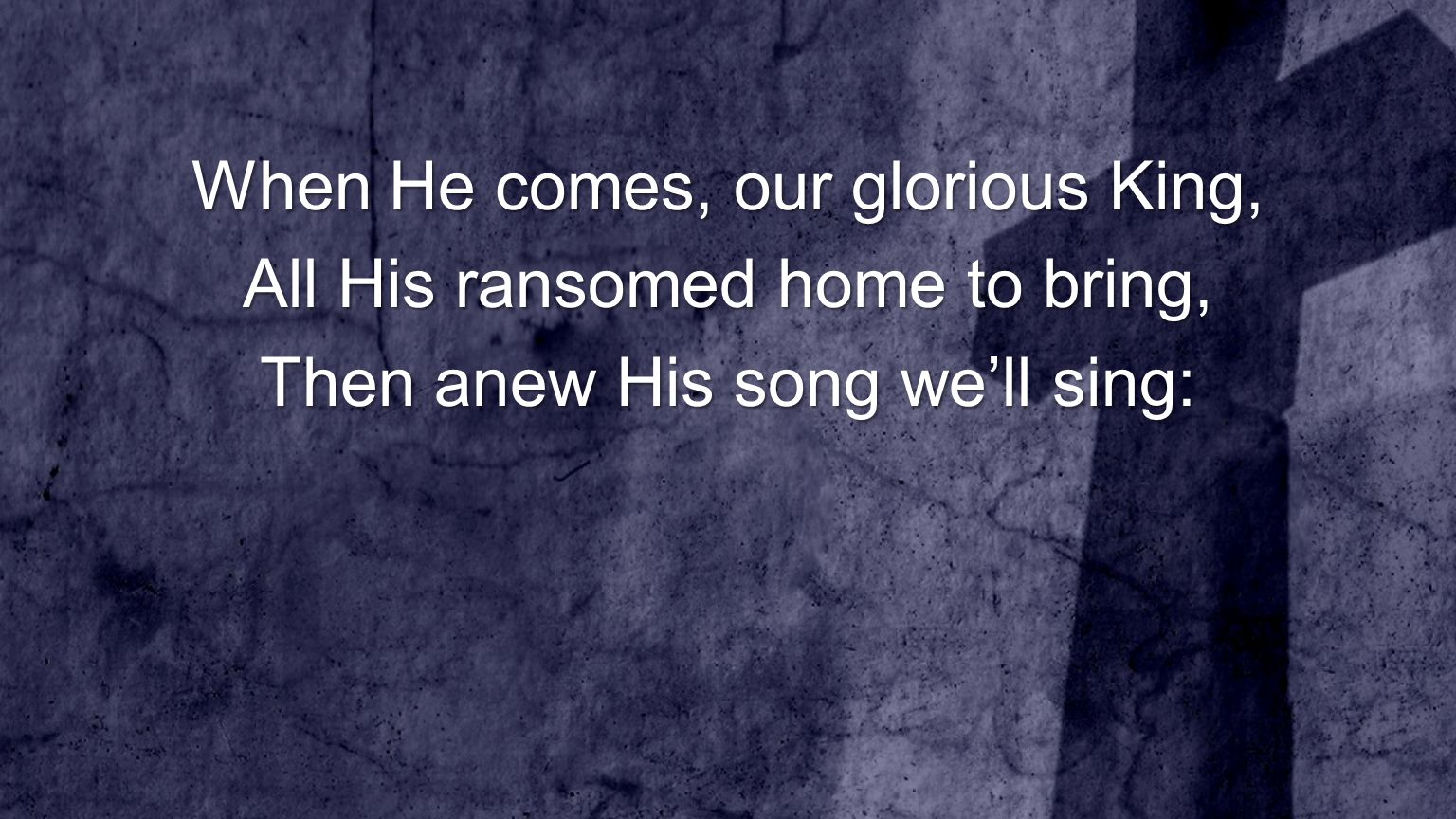 When He comes, our glorious King, All His ransomed home to bring, Then anew His song we'll sing: