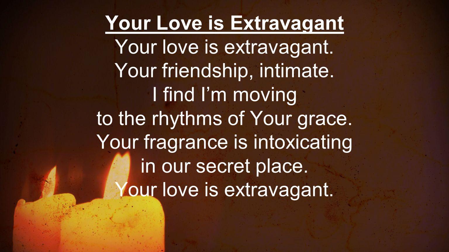 Your Love is Extravagant Your love is extravagant.
