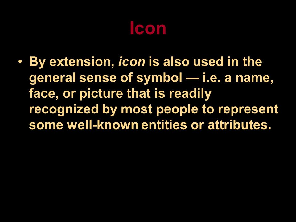 Icon By extension, icon is also used in the general sense of symbol — i.e.