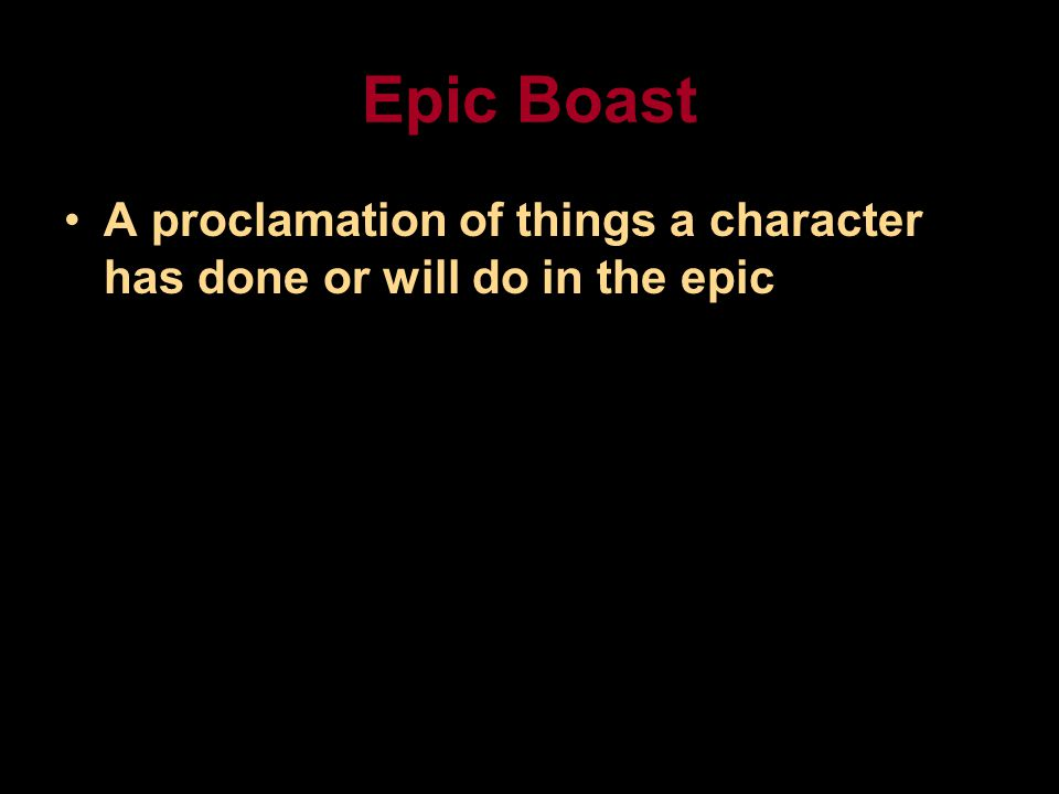 Epic Boast A proclamation of things a character has done or will do in the epic