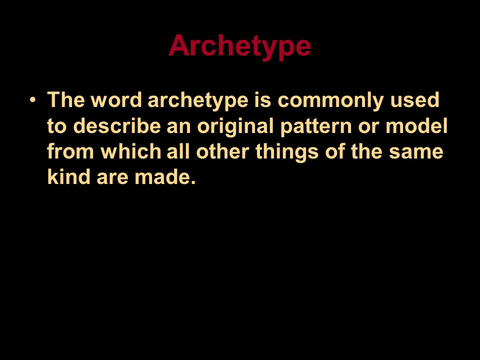 Archetype The word archetype is commonly used to describe an original pattern or model from which all other things of the same kind are made.