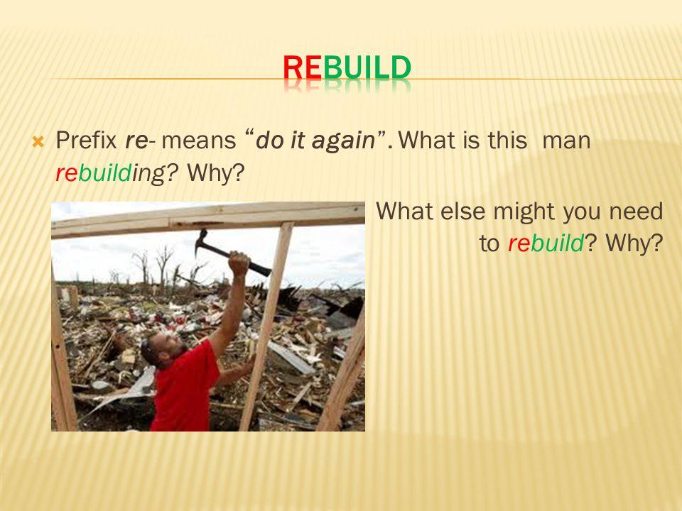  Prefix re- means do it again .What is this man rebuilding.