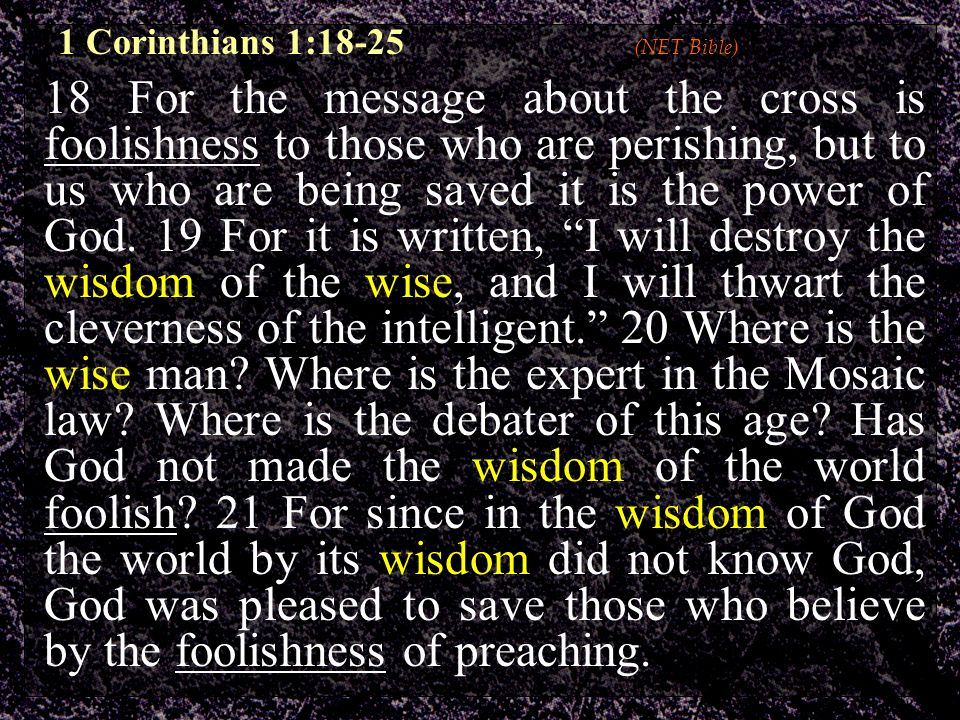 18 For the message about the cross is foolishness to those who are perishing, but to us who are being saved it is the power of God.