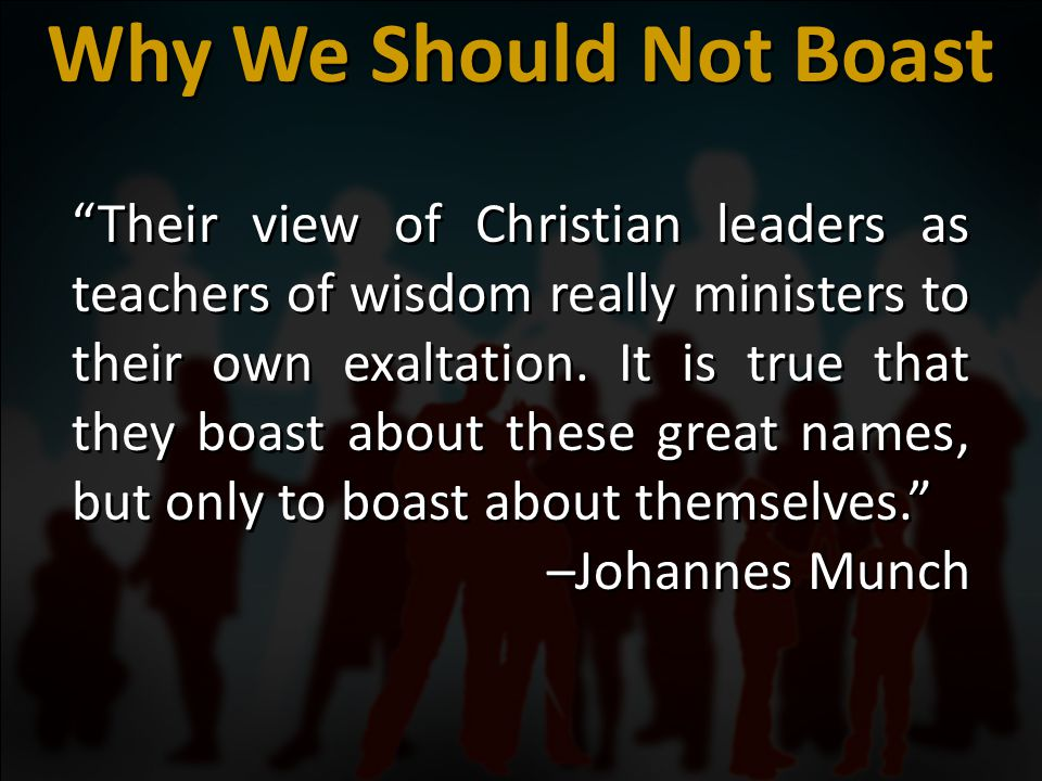 Their view of Christian leaders as teachers of wisdom really ministers to their own exaltation.
