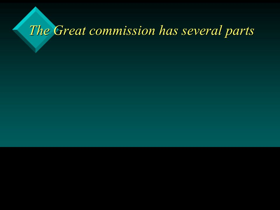 The Great commission has several parts