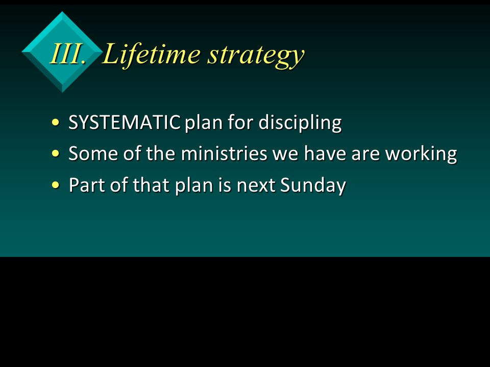 III. Lifetime strategy SYSTEMATIC plan for disciplingSYSTEMATIC plan for discipling Some of the ministries we have are workingSome of the ministries w