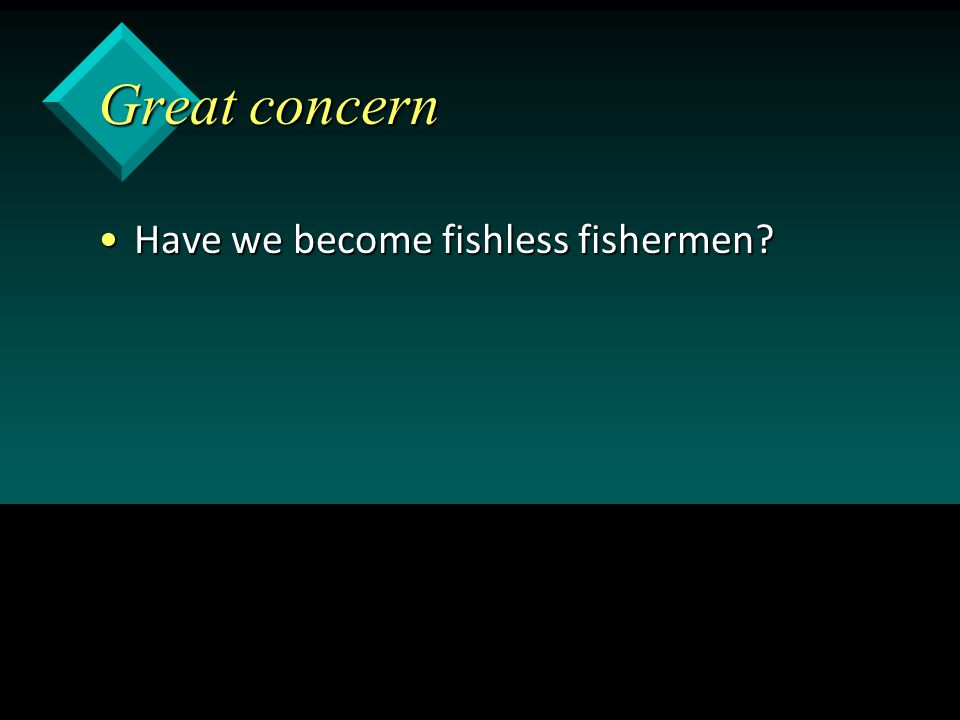 Great concern Have we become fishless fishermen?Have we become fishless fishermen?
