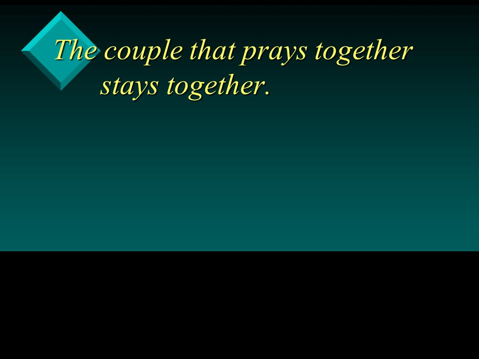 The couple that prays together stays together.