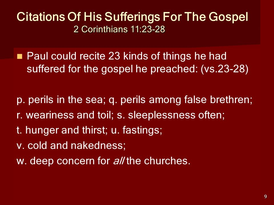 10 2 Corinthians 11:23-28 Citations Of His Sufferings For The Gospel 2 Corinthians 11:23-28 Paul's implication was: how much have the others sacrificed for their ministry.