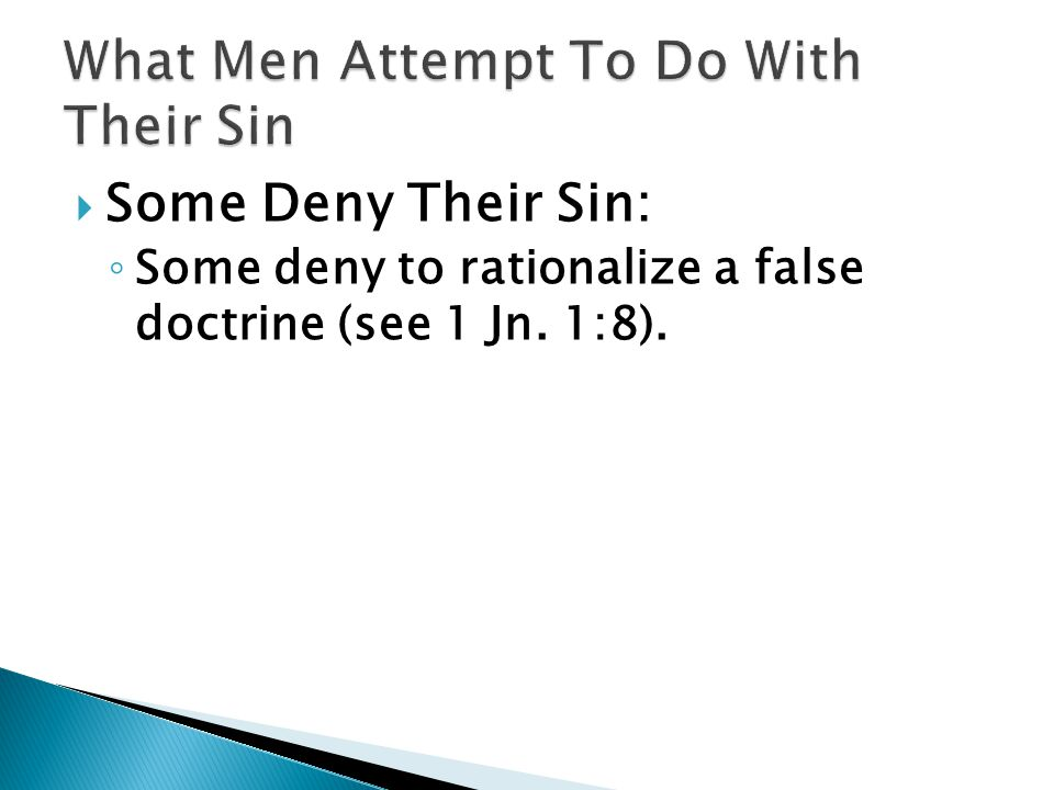  Some Deny Their Sin: ◦ Some deny to rationalize a false doctrine (see 1 Jn. 1:8).