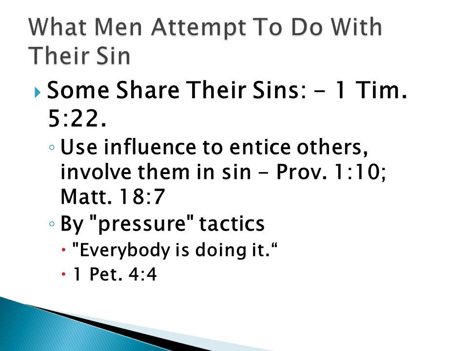  Some Share Their Sins: - 1 Tim. 5:22.