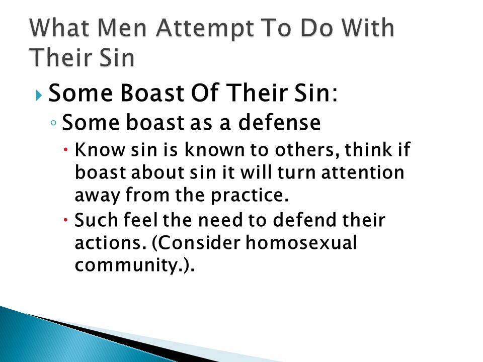  Some Boast Of Their Sin: ◦ Some boast as a defense  Know sin is known to others, think if boast about sin it will turn attention away from the practice.