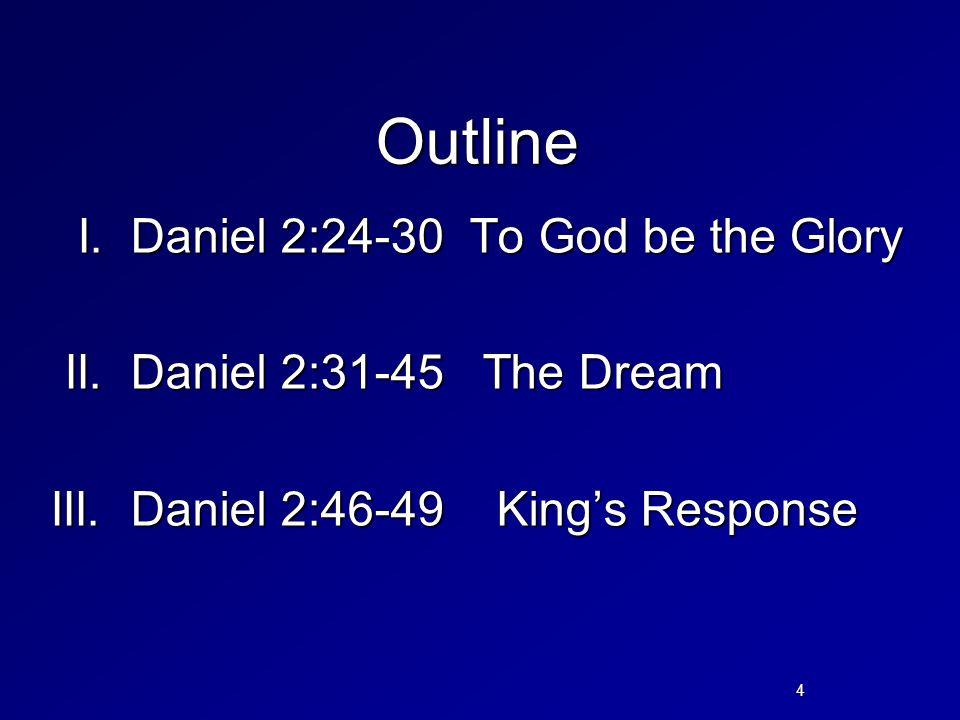 Outline I.Daniel 2:24-30 To God be the Glory I. Daniel 2:24-30 To God be the Glory II.