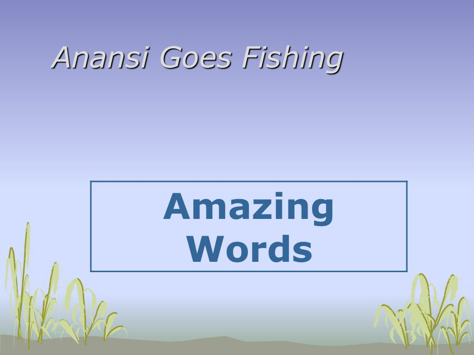 Anansi Goes Fishing Amazing Words