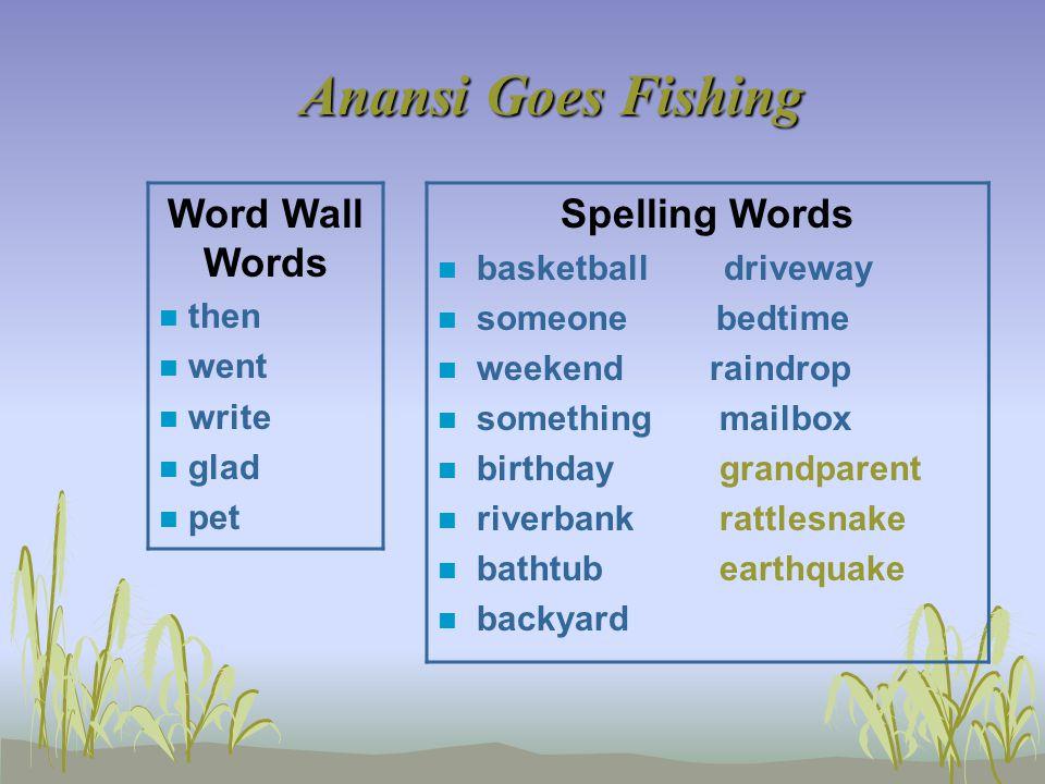 Anansi Goes Fishing Word Wall Words n then n went n write n glad n pet Spelling Words n basketball driveway n someone bedtime n weekend raindrop n som