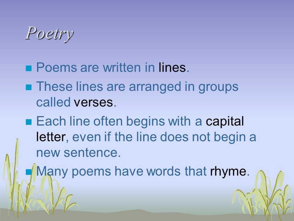 Poetry n Poems are written in lines. n These lines are arranged in groups called verses.