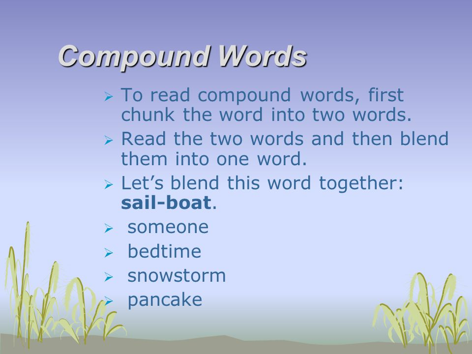 Compound Words  To read compound words, first chunk the word into two words.