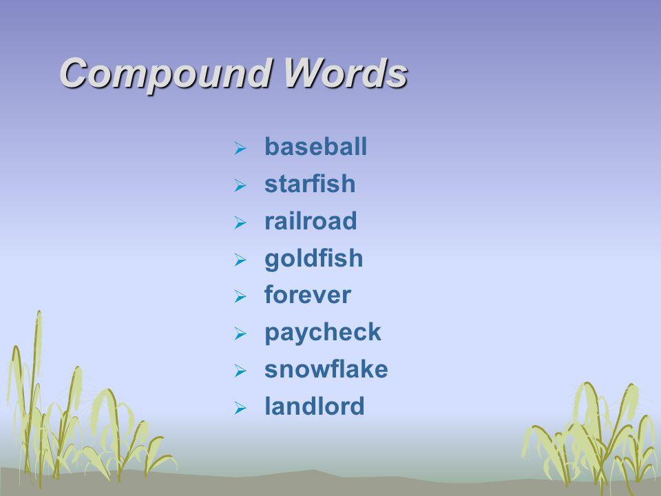 Compound Words  baseball  starfish  railroad  goldfish  forever  paycheck  snowflake  landlord