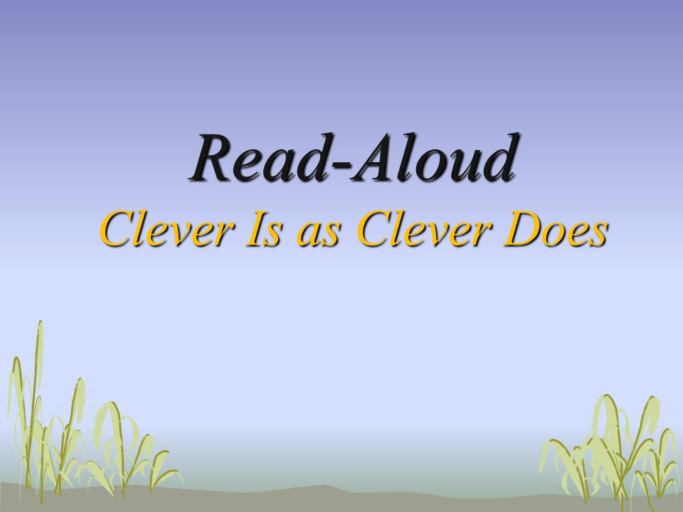 Read-Aloud Clever Is as Clever Does
