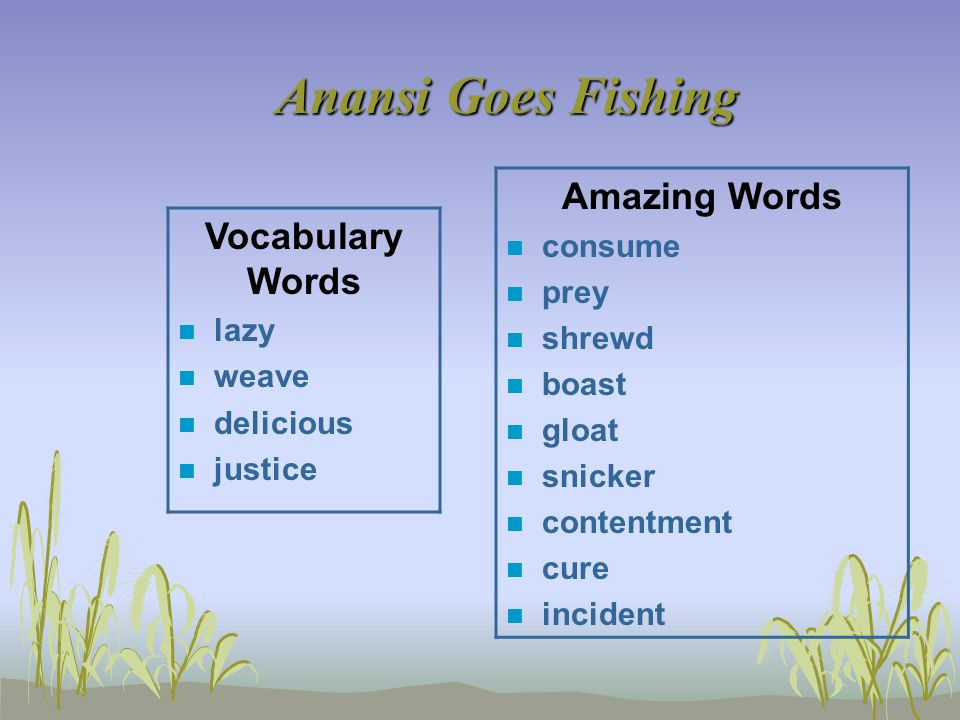 Vocabulary Words lazy, weave, delicious, justice n Little Spider ate a _____ bug that got caught in the web.