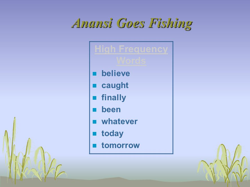 Anansi Goes Fishing High Frequency Words n believe n caught n finally n been n whatever n today n tomorrow