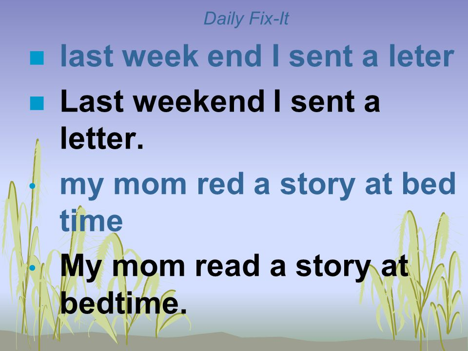 Daily Fix-It n last week end I sent a leter n Last weekend I sent a letter.